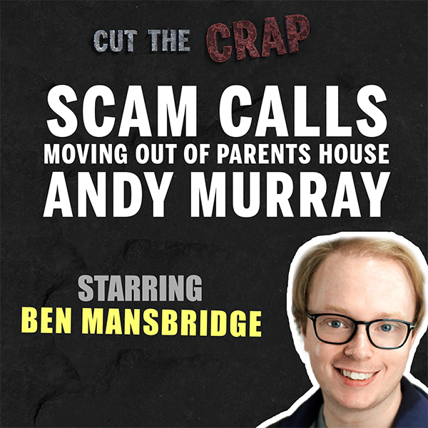 Andy Murray, Scam Calls, Moving Out of Parents House – Cut the Crap – Ep13