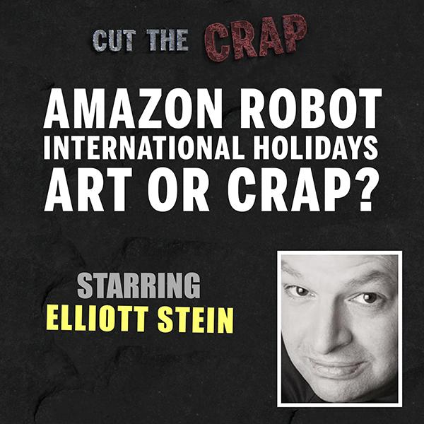 Amazon Robot, National Goat Day, Crap Vs Art – Elliott Stein – Cut the Crap – Ep10