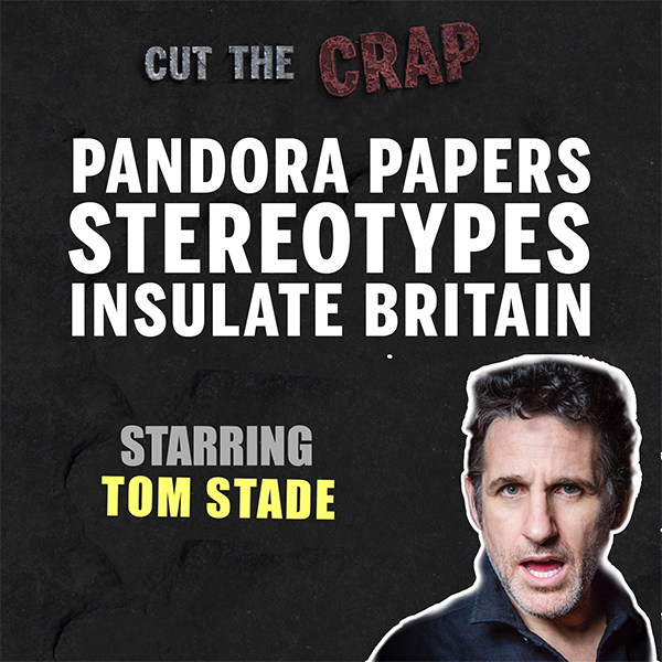 Pandora Papers, Stereotypes and Insulate Britain – Tom Stade – Ep12